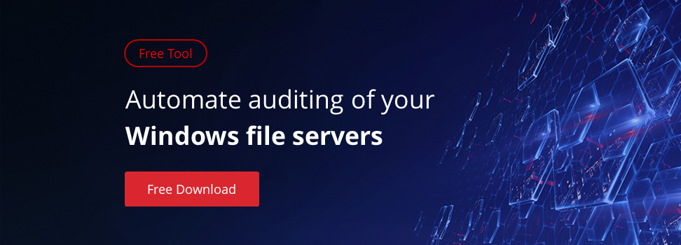 Get a free tool to automate File and Folder Auditing on Windows Server